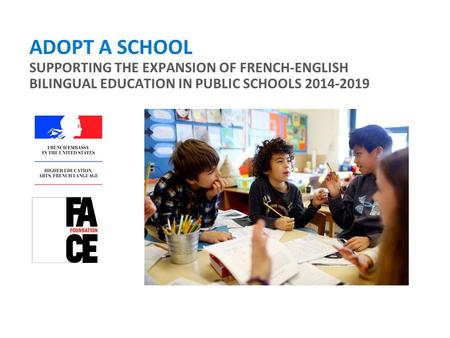ADOPT A SCHOOL SUPPORTING THE EXPANSION OF FRENCH-ENGLISH BILINGUAL EDUCATION IN PUBLIC SCHOOLS 2014-2019.