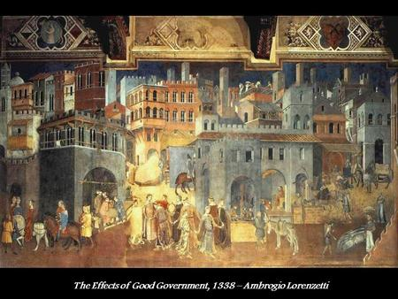 The Effects of Good Government, 1338 – Ambrogio Lorenzetti.