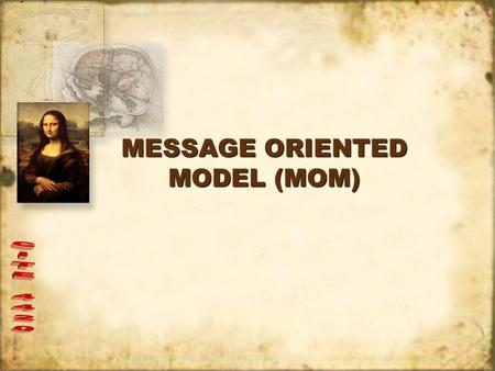 MESSAGE ORIENTED MODEL (MOM). Slide 2CITE 4420 Message Oriented Model Message-Oriented Model (MOM)