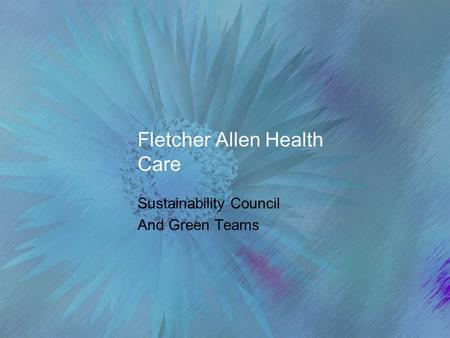 Fletcher Allen Health Care Sustainability Council And Green Teams.