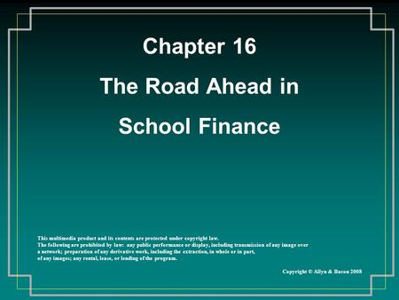 Chapter 16 The Road Ahead in School Finance This multimedia product and its contents are protected under copyright law. The following are prohibited by.