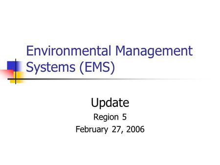Environmental Management Systems (EMS) Update Region 5 February 27, 2006.