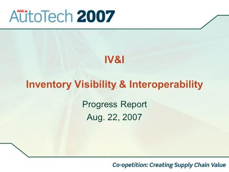 IV&I Inventory Visibility & Interoperability Progress Report Aug. 22, 2007.
