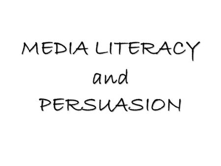 "MEDIA LITERACY and PERSUASION What is ""MEDIA""? Newspaper Magazine Websites Television Radio Blimps Clothes Means of communicating messages."