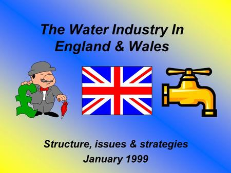 The Water Industry In England & Wales Structure, issues & strategies January 1999.