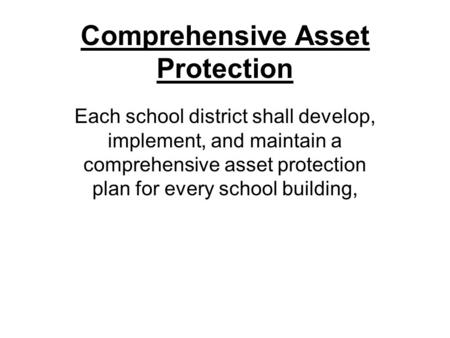 Comprehensive Asset Protection Each school district shall develop, implement, and maintain a comprehensive asset protection plan for every school building,