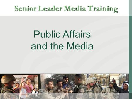 Public Affairs and the Media Senior Leader Media Training.