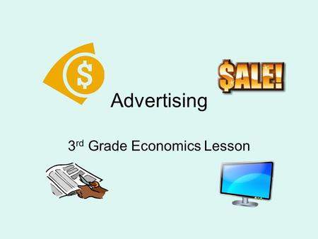 Advertising 3 rd Grade Economics Lesson. Be An Ad Detective! Advertisers place their ads and logos all over. Be an ad detective and see if you can find.