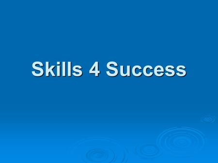 Skills 4 Success. Foundation Skills Basic skills Personal Qualities Thinking skills Workplace Specific Skills Interpersonal skills Resources Information.