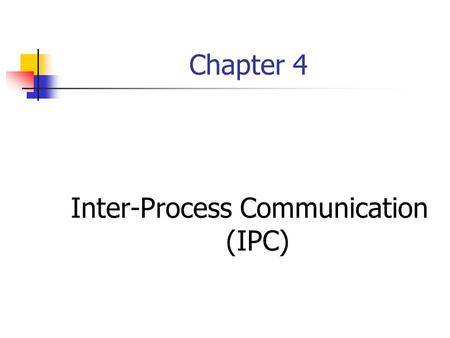 Chapter 4 Inter-Process Communication (IPC). On The Same Machine Semaphors Mutexes Monitors.