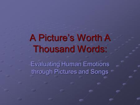 A Picture's Worth A Thousand Words: Evaluating Human Emotions through Pictures and Songs.