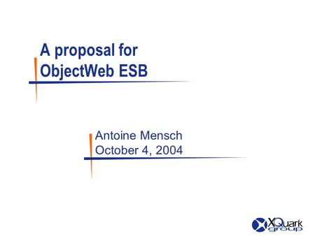 A proposal for ObjectWeb ESB Antoine Mensch October 4, 2004.