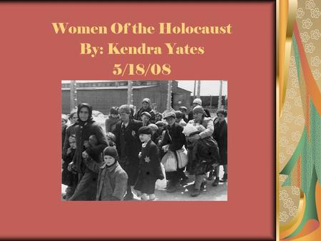 Women Of the Holocaust By: Kendra Yates 5/18/08