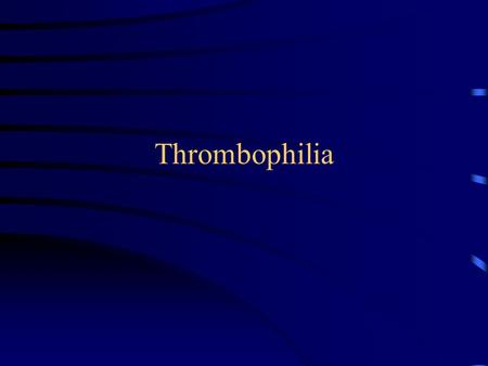 Thrombophilia. Definition –Tendency to develop clots due to predisposing factors that may be genetically determined.