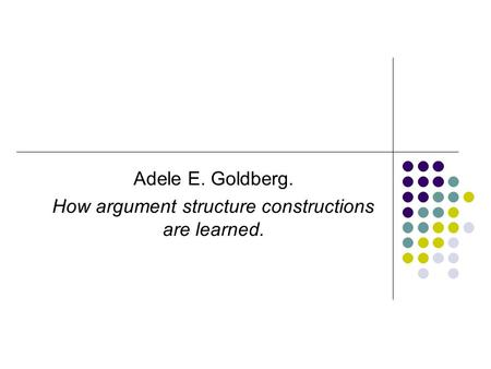 Adele E. Goldberg. How argument structure constructions are learned.