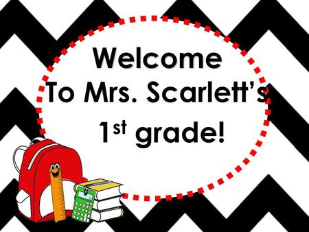 Welcome To Mrs. Scarlett's 1 st grade! Contact Info. Please email me or call me at any time. I will try my best to contact you as soon as possible. Our.