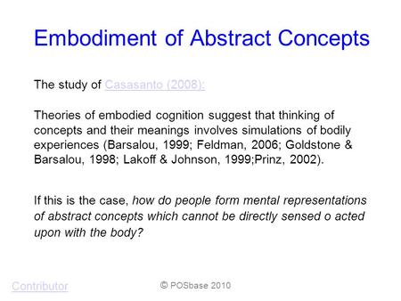Embodiment of Abstract Concepts The study of Casasanto (2008):Casasanto (2008): Theories of embodied cognition suggest that thinking of concepts and their.