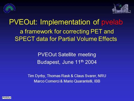 PVEOut: Implementation of pvelab a framework for correcting PET and SPECT data for Partial Volume Effects PVEOut Satellite meeting Budapest, June 11 th.