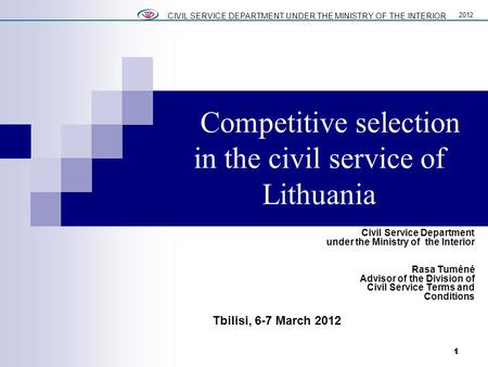 Competitive selection in the civil service of Lithuania Civil Service Department under the Ministry of the Interior Rasa Tumėnė Advisor of the Division.