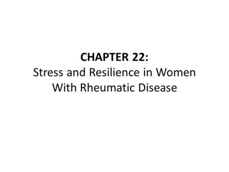 CHAPTER 22: Stress and Resilience in Women With Rheumatic Disease.