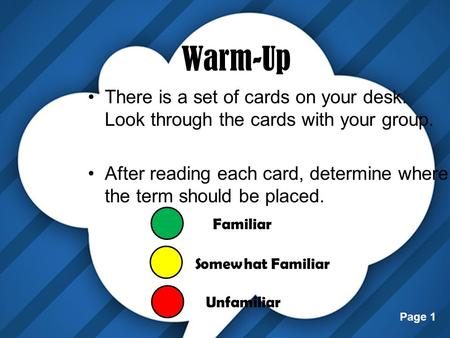 Page 1 Warm-Up There is a set of cards on your desk. Look through the cards with your group. After reading each card, determine where the term should be.