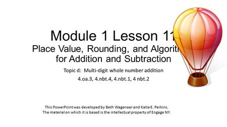 Module 1 Lesson 11 Place Value, Rounding, and Algorithms for Addition and Subtraction Topic d: Multi-digit whole number addition 4.oa.3, 4.nbt.4, 4.nbt.1,