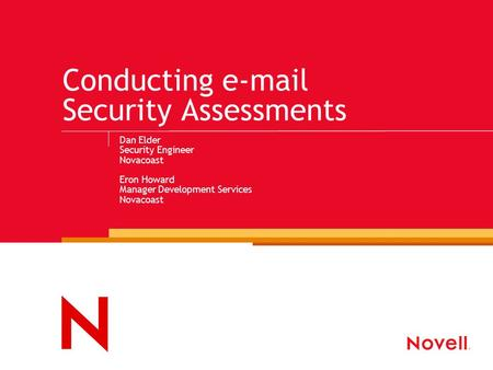 Conducting e-mail Security Assessments Dan Elder Security Engineer Novacoast Eron Howard Manager Development Services Novacoast.