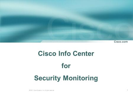 1 © 2001, Cisco Systems, Inc. All rights reserved. Cisco Info Center for Security Monitoring.