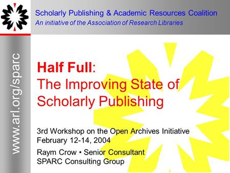 1 www.arl.org/sparc Scholarly Publishing & Academic Resources Coalition An initiative of the Association of Research Libraries Half Full: The Improving.