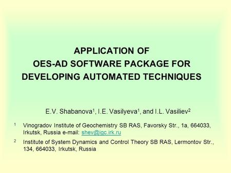 APPLICATION OF OES-AD SOFTWARE PACKAGE FOR DEVELOPING AUTOMATED TECHNIQUES E.V. Shabanova 1, I.E. Vasilyeva 1, and I.L. Vasiliev 2 1 Vinogradov Institute.
