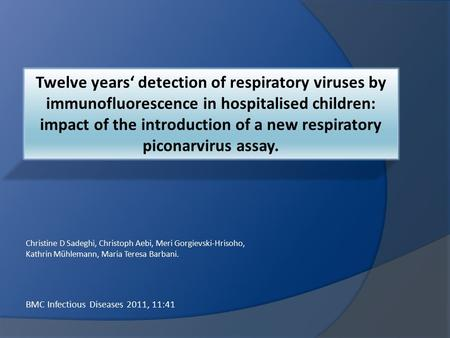 Twelve years' detection of respiratory viruses by immunofluorescence in hospitalised children: impact of the introduction of a new respiratory piconarvirus.