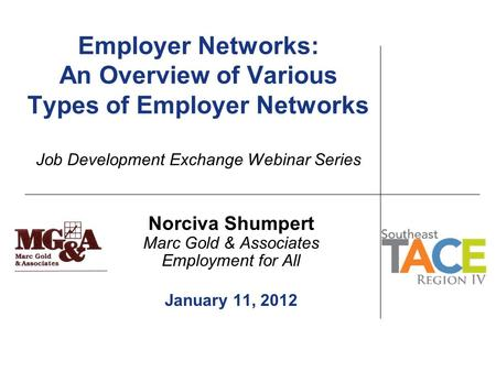 Employer Networks: An Overview of Various Types of Employer Networks Job Development Exchange Webinar Series Norciva Shumpert Marc Gold & Associates Employment.