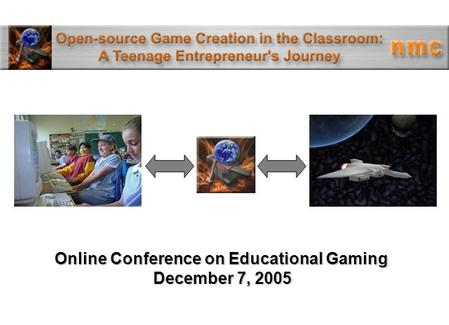Online Conference on Educational Gaming December 7, 2005.