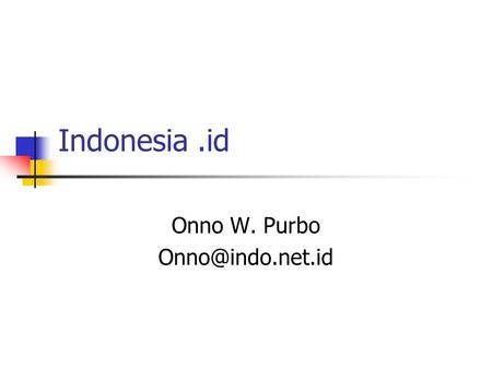 Indonesia.id Onno W. Purbo Brief Overview.