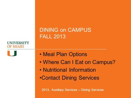 DINING on CAMPUS FALL 2013 Meal Plan Options Where Can I Eat on Campus? Nutritional Information Contact Dining Services 2013, Auxiliary Services – Dining.