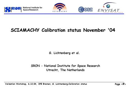 Page 1 Validation Workshop, 6.12.04, IfE Bremen, G. Lichtenberg:Calibration status National Institute for Space Research SCIAMACHY Calibration status November.
