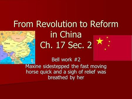 From Revolution to Reform in China Ch. 17 Sec. 2 Bell work #2 Maxine sidestepped the fast moving horse quick and a sigh of relief was breathed by her.