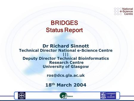 Dr Richard Sinnott Technical Director National e-Science Centre ||| Deputy Director Technical Bioinformatics Research Centre University of Glasgow