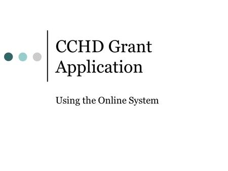 CCHD Grant Application Using the Online System. Sign In to the Online System Enter you complete e-mail address If this is your first time using CCHD's.