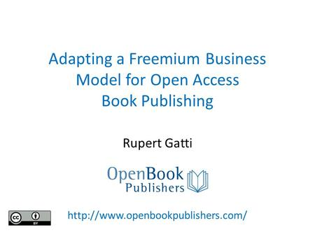 Adapting a Freemium Business Model for Open Access Book Publishing Rupert Gatti