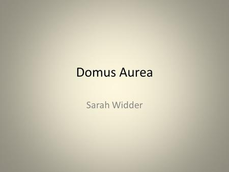 Domus Aurea Sarah Widder. Location Spanned anywhere from 100-300+ acres across the Palatine, Esquiline, and Caelian hills The future site of the Flavian.