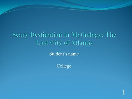 Student's name College 1 The Lost City of Atlantis Introduction Atlantis is a legendary sub continent like island which is believed to be advanced Utopian.