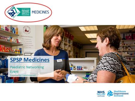 SPSP Medicines Paediatric Networking Event Prepared by: David Maxwell.