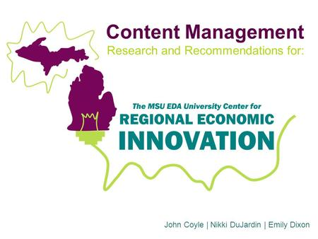 Content Management Research and Recommendations for: John Coyle | Nikki DuJardin | Emily Dixon.