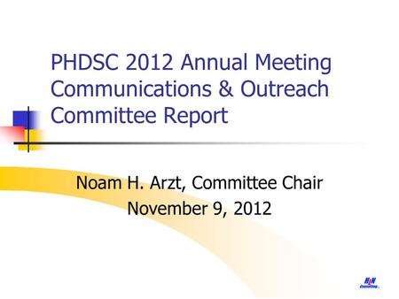 PHDSC 2012 Annual Meeting Communications & Outreach Committee Report Noam H. Arzt, Committee Chair November 9, 2012.
