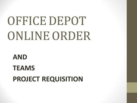 OFFICE DEPOT ONLINE ORDER AND TEAMS PROJECT REQUISITION.