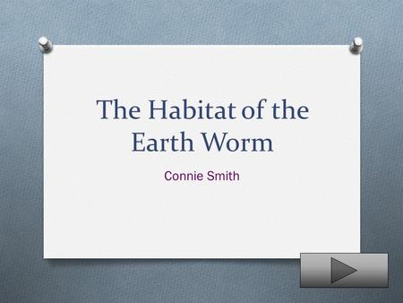 The Habitat of the Earth Worm