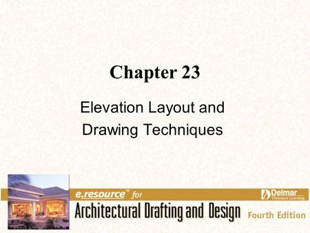 Chapter 23 Elevation Layout and Drawing Techniques.