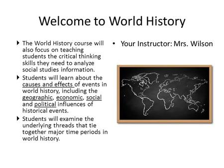 Welcome to World History  The World History course will also focus on teaching students the critical thinking skills they need to analyze social studies.