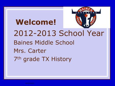 10/20/2015 Welcome! 2012-2013 School Year Baines Middle School Mrs. Carter 7 th grade TX History.